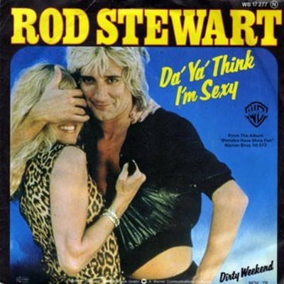 """""""Do Ya Think I'm Sexy?"""" was a huge disco hit for Rod Stewart, not the first person you'd think of for a dance-floor boogie anthem. But Rod's husky voice was so incongruous and his performance so committed that it totally worked, even if the theme had a certain fromagey-ness."""